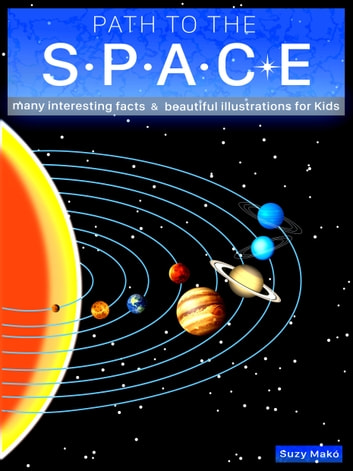 Path to the Space - many interesting facts & beautiful illustrations for kids ebook by Suzy Makó