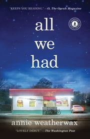 All We Had - A Novel ebook by Annie Weatherwax