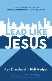 Lead Like Jesus - Lessons from the Greatest Leadership Role Model of All Time ebook by Ken Blanchard