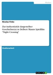Zur Authentizität dargestellter Geschichte(n) in Delbert Manns Spielfilm 'Night Crossing' ebook by Nicolas Finke