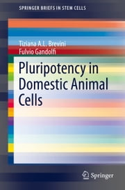 Pluripotency in Domestic Animal Cells ebook by Tiziana A.L. Brevini,Fulvio Gandolfi