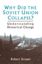 Why Did the Soviet Union Collapse? - Understanding Historical Change ebook by Robert Strayer