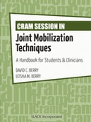 Cram Session in Joint Mobilization Techniques - A Handbook for Students & Clinicians 電子書籍 by David Berry, Leisha Berry
