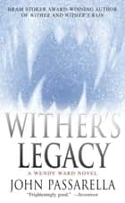 Wither's Legacy - A Wendy Ward Novel ebook by John Passarella