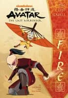 The Lost Scrolls: Fire (Avatar: The Last Airbender) ebook by