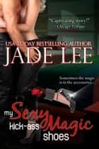 My Sexy, Kick-Ass Magic Shoes (A Novella) ebook by Jade Lee