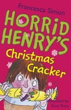 Horrid Henry's Christmas Cracker - Book 15 ebook by Francesca Simon, Tony Ross
