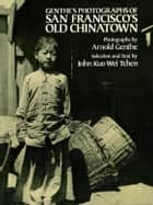 Genthe's Photographs of San Francisco's Old Chinatown ebook by Arnold Genthe, John Kuo Wei Tchen