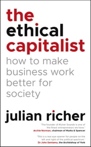The Ethical Capitalist: How to Make Business Work Better for Society ebook by Julian Richer