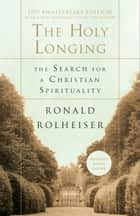 The Holy Longing - The Search for a Christian Spirituality eBook by Ronald Rolheiser