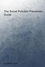 The Social Pollution Prevention Guide ebook by Chester Davis