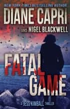 Fatal Game: A Jess Kimball Thriller ebook by Diane Capri, Nigel Blackwell