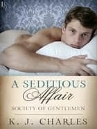 A Seditious Affair - A Society of Gentlemen Novel ebook by