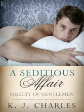 A Seditious Affair - A Society of Gentlemen Novel ebook by K.J. Charles