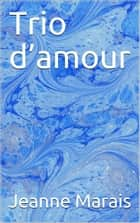 Trio d'amour ebook by Jeanne Marais