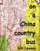 On a China country bus ebook by will dewees