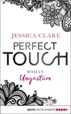 Perfect Touch - Ungestüm - Roman ebook by Jessica Clare, Kerstin Fricke