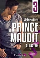 Aliénation - Le Prince Maudit, T3 ebook by Victoria Lace