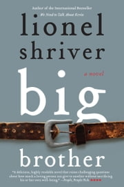 Big Brother - A Novel ebook by Lionel Shriver