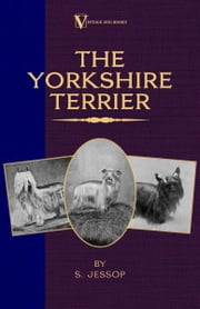 The Yorkshire Terrier (A Vintage Dog Books Breed Classic) ebook by S. Jessop