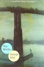 The Works Of George Eliot ebook by George Eliot