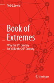 Book of Extremes - Why the 21st Century Isn't Like the 20th Century ebook by Ted G. Lewis