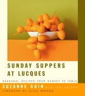 Sunday Suppers at Lucques - Seasonal Recipes from Market to Table ebook by Suzanne Goin,Teri Gelber