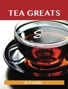 Tea Greats: Delicious Tea Recipes, The Top 91 Tea Recipes ebook by Franks Jo