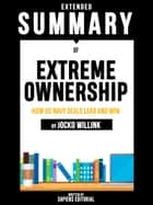 Extended Summary Of Extreme Ownership: How Us Navy SEALs Lead And Win - By Jocko Willink ebook by Sapiens Editorial
