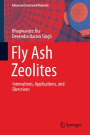 Fly Ash Zeolites - Innovations, Applications, and Directions ebook by Bhagwanjee Jha,Devendra Narain Singh