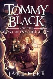Tommy Black and the Coat of Invincibility ebook by Jake Kerr