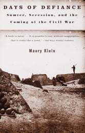 Days of Defiance - Sumter, Secession, and the Coming of the Civil War ebook by Maury Klein