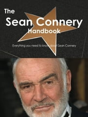 The Sean Connery Handbook - Everything you need to know about Sean Connery ebook by Smith, Emily