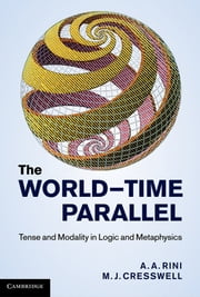 The World-Time Parallel - Tense and Modality in Logic and Metaphysics ebook by A. A. Rini,M. J. Cresswell