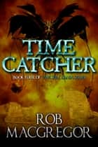 Time Catcher ebook by Rob MacGregor