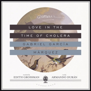 Love in the Time of Cholera audiobook by Gabriel García Márquez,Wendy T. Behary, LCSW