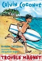 Calvin Coconut: Trouble Magnet ebook by Graham Salisbury