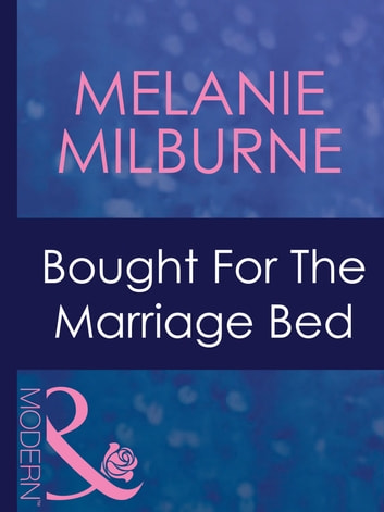 Bought For The Marriage Bed (Mills & Boon Modern) (Bedded by Blackmail, Book 11) ebook by Melanie Milburne