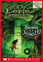 Recess Is a Jungle!: A Branches Book (Eerie Elementary #3) ebook by Jack Chabert, Sam Ricks