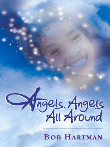Angels, Angels All Around ebook by Bob Hartman