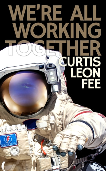 We're All Working Together ebook by Curtis Leon Fee