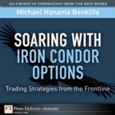 Soaring with Iron Condor Options - Trading Strategies from the Frontline ebook by Michael Benklifa