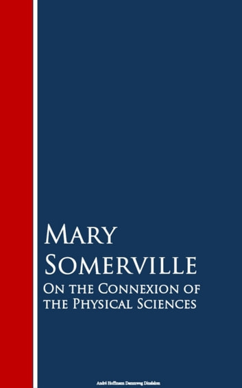 On the Connexion of the Physical Sciences ebook by Mary Somerville