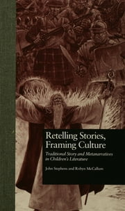 Retelling Stories, Framing Culture - Traditional Story and Metanarratives in Children's Literature ebook by John Stephens,Robyn McCallum