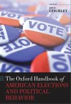 The Oxford Handbook of American Elections and Political Behavior ebook by Jan E. Leighley