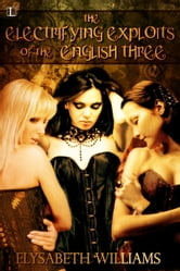 The Electrifying Exploits of the English Three ebook by Elysabeth Williams