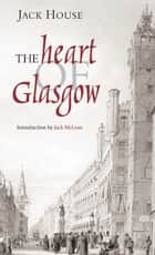 The Heart of Glasgow ebook by Jack House