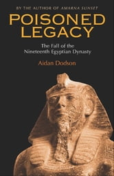 Poisoned Legacy:The Fall of the Nineteenth Egyptian Dynasty - The Fall of the Nineteenth Egyptian Dynasty ebook by Aidan Dodson