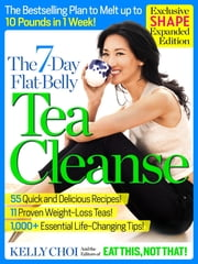 The 7-Day Flat-Belly Tea Cleanse - Exclusive Shape Expanded Edition - The Revolutionary New Plan to Melt Up to 10 Pounds of Fat in Just One Week! ebook by Kelly Choi,Editors of Eat This, Not That