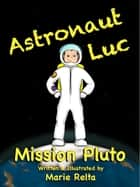 Astronaut Luc - Mission Pluto ebook by Marie Relta